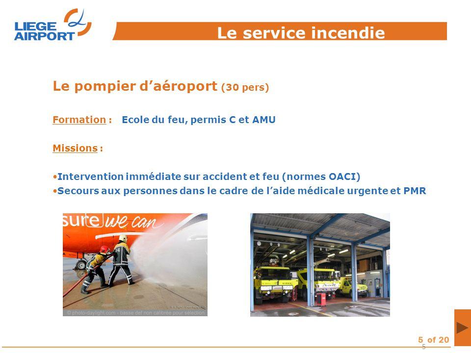 5of 20 5 Le pompier d'aéroport (30 pers) Formation : Ecole du feu, permis C et AMU Missions : Intervention immédiate sur accident et feu (normes OACI)