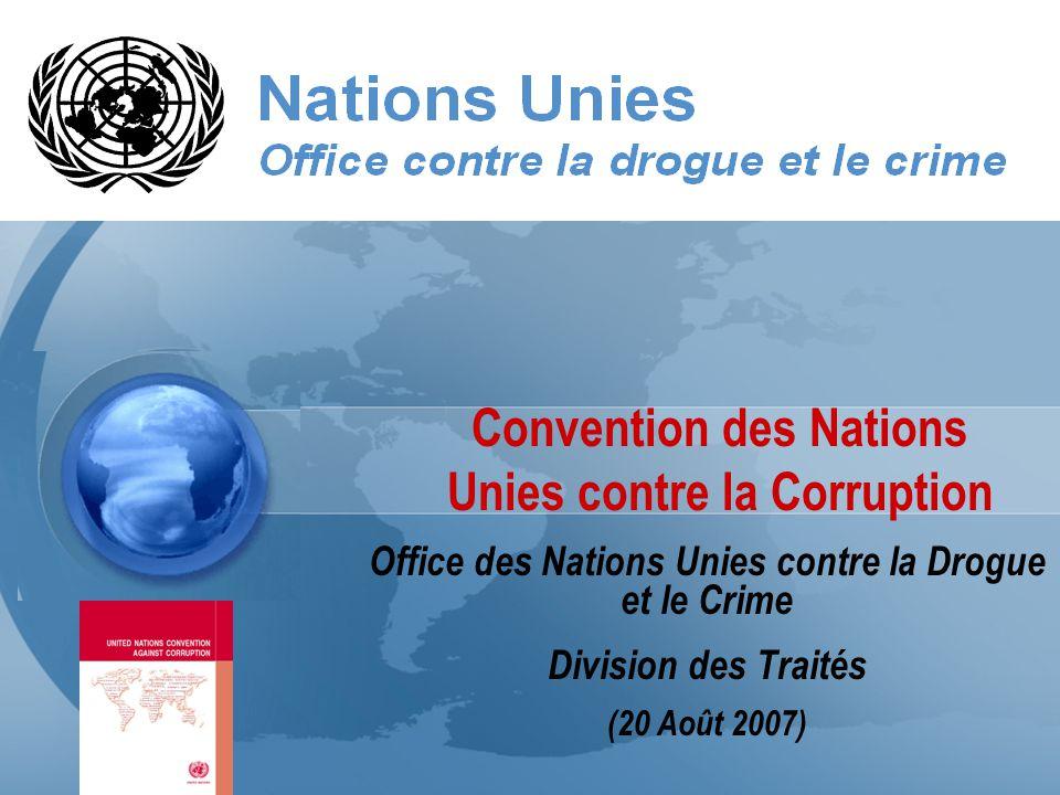 Office des Nations Unies contre la Drogue et le Crime Division des Traités (20 Août 2007) Convention des Nations Unies contre la Corruption