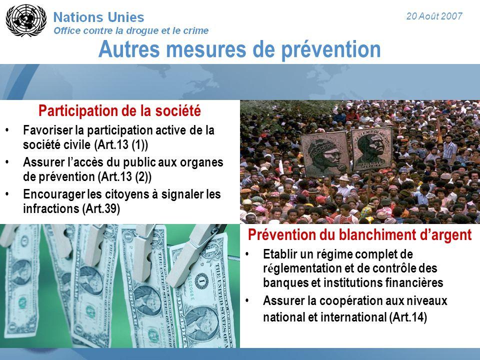 20 Août 2007 Autres mesures de prévention Participation de la société Favoriser la participation active de la société civile (Art.13 (1)) Assurer l'ac