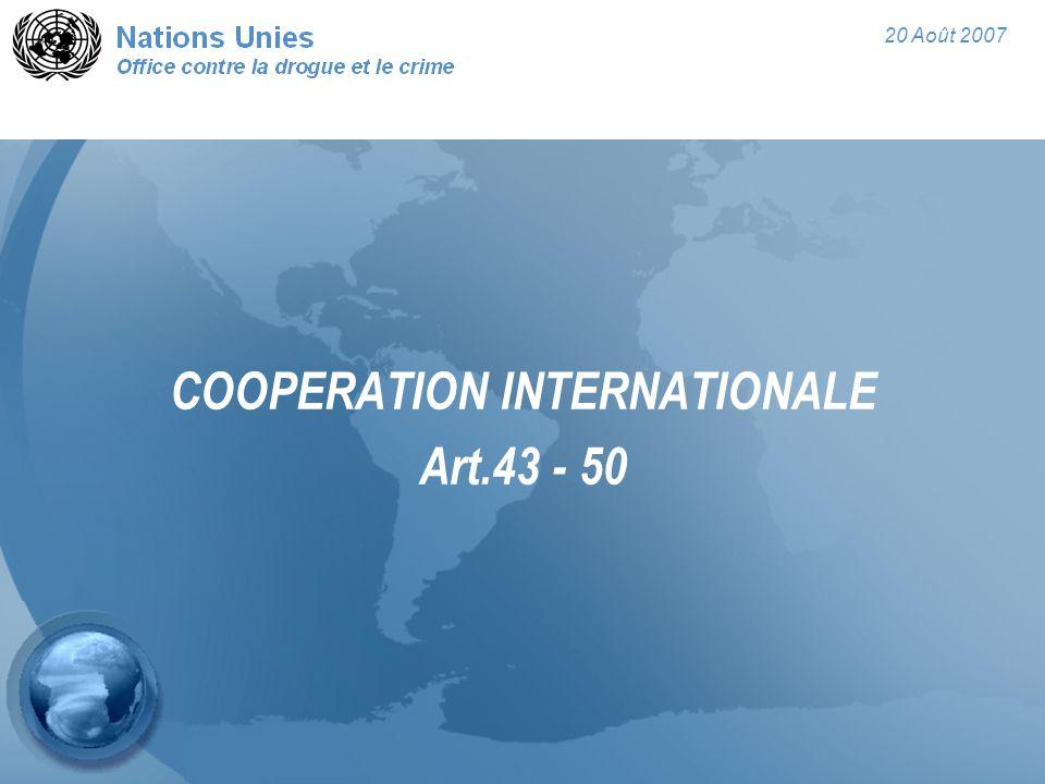 20 Août 2007 COOPERATION INTERNATIONALE Art.43 - 50
