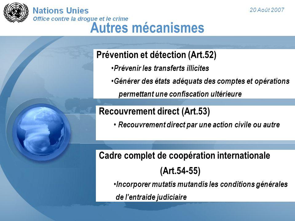 20 Août 2007 Autres mécanismes Prévention et détection (Art.52) Prévenir les transferts illicites Générer des états adéquats des comptes et opérations