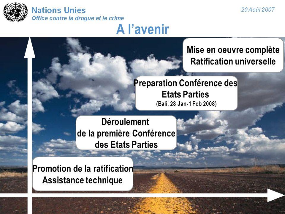 20 Août 2007 A l'avenir Promotion de la ratification Assistance technique Preparation Conférence des Etats Parties (Bali, 28 Jan-1 Feb 2008) Mise en oeuvre complète Ratification universelle Déroulement de la première Conférence des Etats Parties