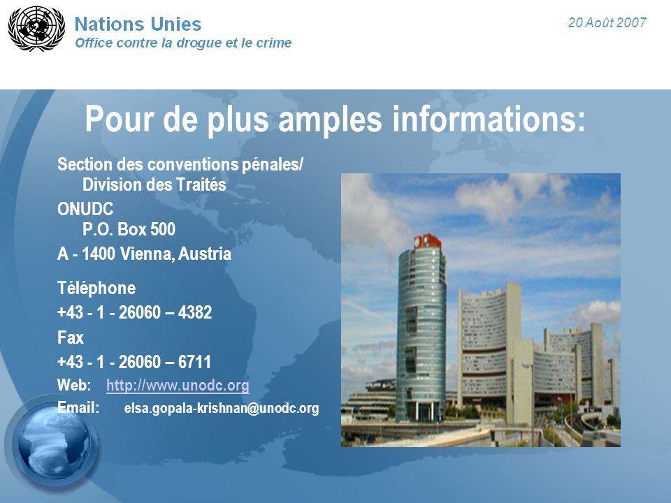 20 Août 2007 Pour de plus amples informations: Section des conventions pénales/ Division des Traités ONUDC P.O. Box 500 A - 1400 Vienna, Austria Télép