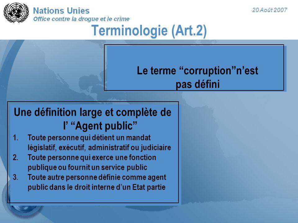 """20 Août 2007 Terminologie (Art.2) Le terme """"corruption""""n'est pas défini Une définition large et complète de l' """"Agent public"""" 1.Toute personne qui dét"""