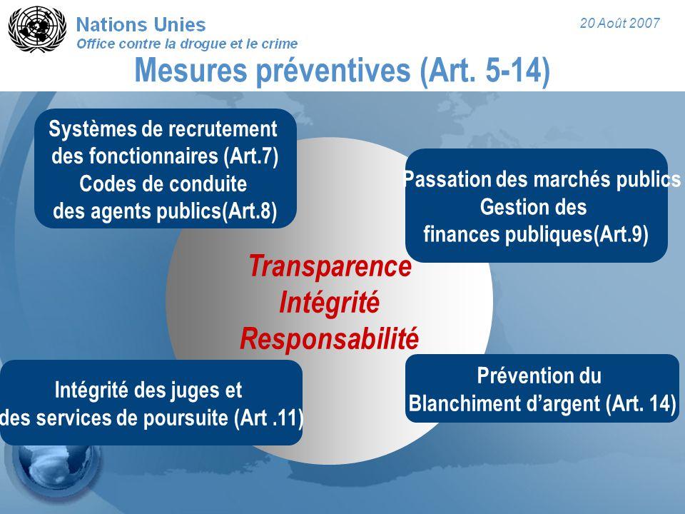 20 Août 2007 Mesures préventives (Art. 5-14) Transparence Intégrité Responsabilité Systèmes de recrutement des fonctionnaires (Art.7) Codes de conduit