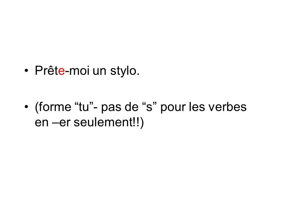 """Prête-moi un stylo. (forme """"tu""""- pas de """"s"""" pour les verbes en –er seulement!!)"""