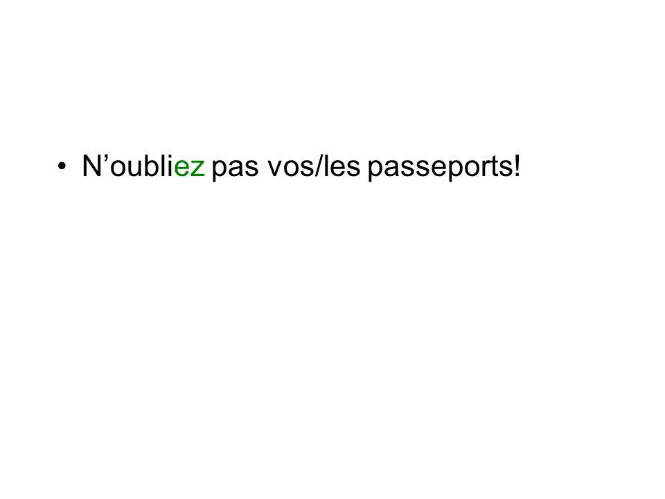 N'oubliez pas vos/les passeports!