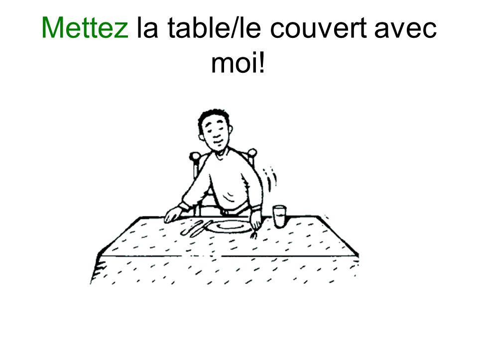 Mettez la table/le couvert avec moi!