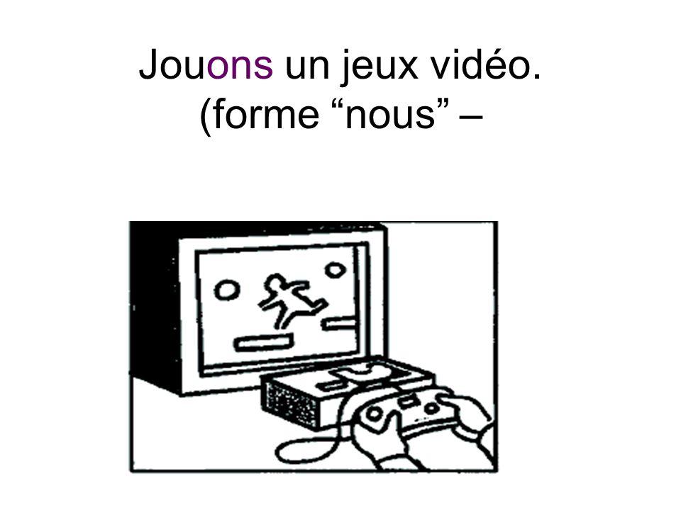"""Jouons un jeux vidéo. (forme """"nous"""" –"""