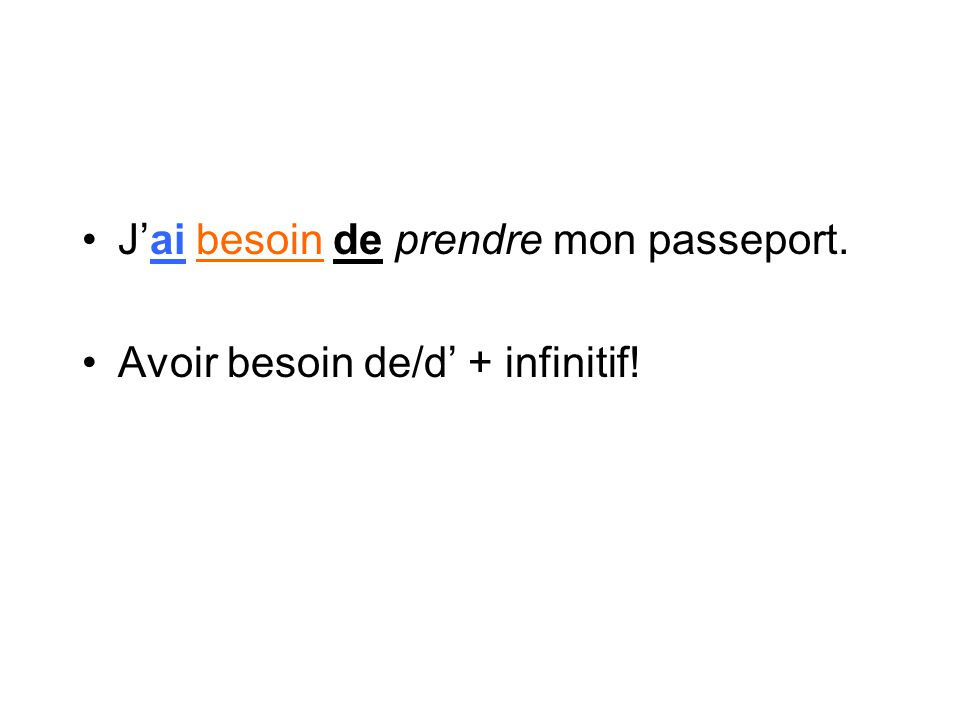 J'ai besoin de prendre mon passeport. Avoir besoin de/d' + infinitif!