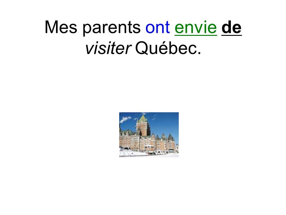 Mes parents ont envie de visiter Québec.