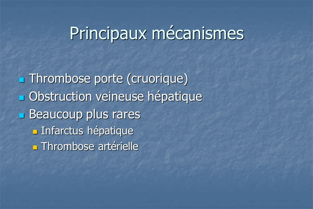 Principaux mécanismes Thrombose porte (cruorique) Thrombose porte (cruorique) Obstruction veineuse hépatique Obstruction veineuse hépatique Beaucoup p