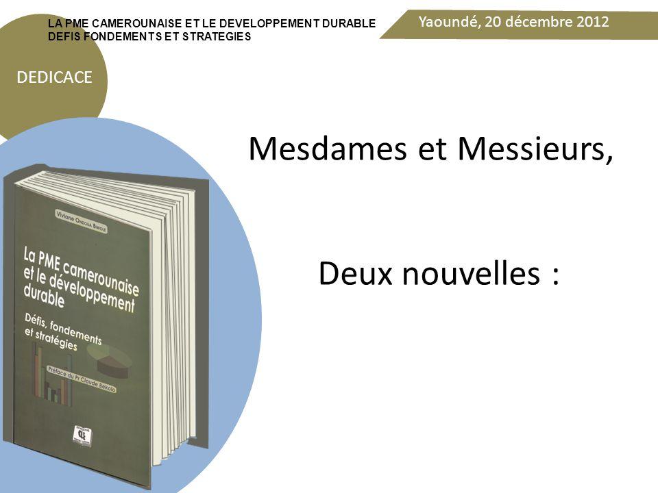 Yaoundé, 20 décembre 2012 DEDICACE LA PME CAMEROUNAISE ET LE DEVELOPPEMENT DURABLE DEFIS FONDEMENTS ET STRATEGIES De façon plus précise : -Quels sont les défis auxquels elles sont confrontées .