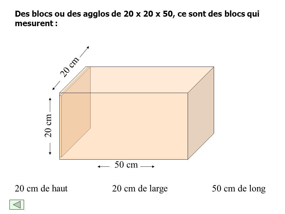 Quantifier le volume de mortier Pour construire un mur de 1 m 2 avec des blocs (ou agglos) de 20 x 20 x 50, il te faudra :des blocs (ou agglos) de 20
