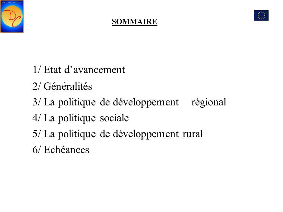 SOMMAIRE 1/ Etat d'avancement 2/ Généralités 3/ La politique de développement régional 4/ La politique sociale 5/ La politique de développement rural 6/ Echéances