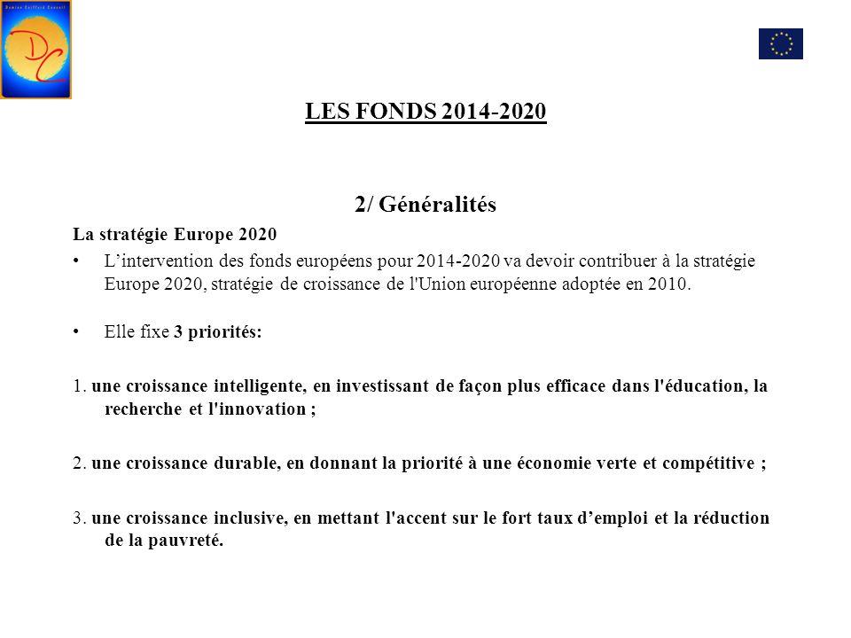 LES FONDS 2014-2020 2/ Généralités La stratégie Europe 2020 L'intervention des fonds européens pour 2014-2020 va devoir contribuer à la stratégie Euro
