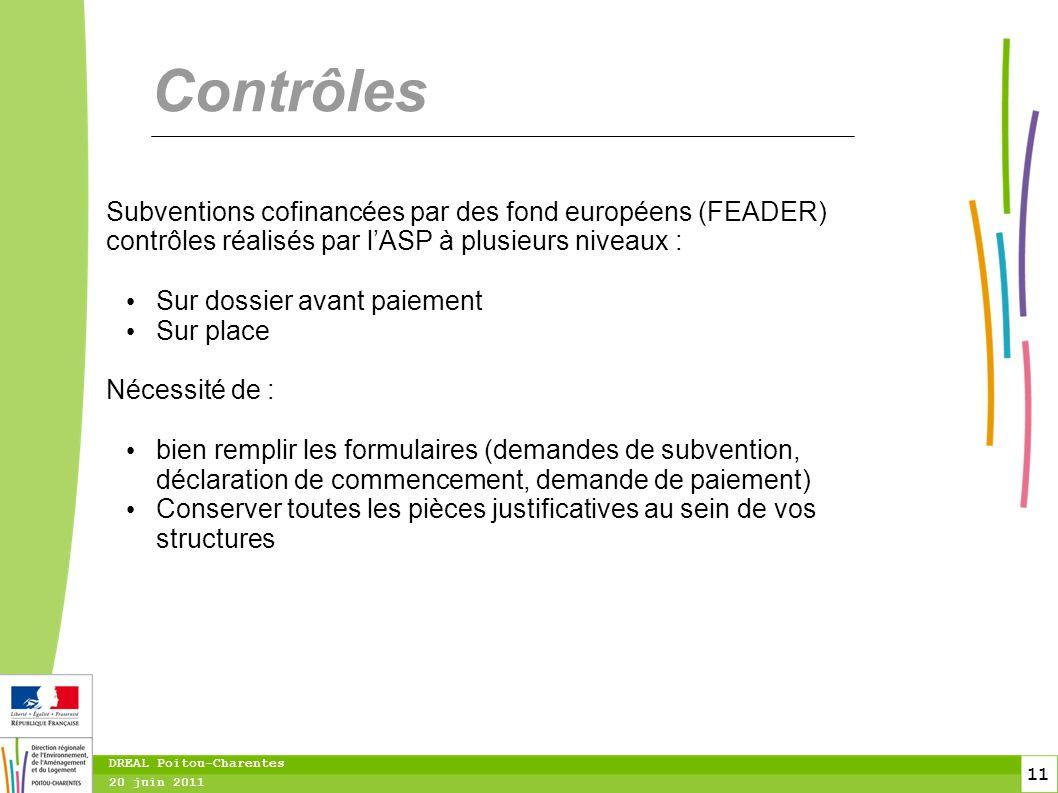 11 20 juin 2011 DREAL Poitou-Charentes Contrôles Subventions cofinancées par des fond européens (FEADER) contrôles réalisés par l'ASP à plusieurs nive