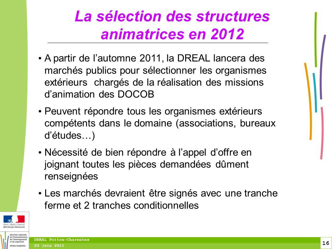 16 20 juin 2011 DREAL Poitou-Charentes La sélection des structures animatrices en 2012 A partir de l'automne 2011, la DREAL lancera des marchés public