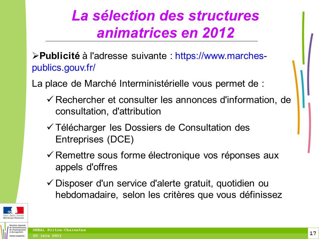 17 20 juin 2011 DREAL Poitou-Charentes La sélection des structures animatrices en 2012  Publicité à l'adresse suivante : https://www.marches- publics