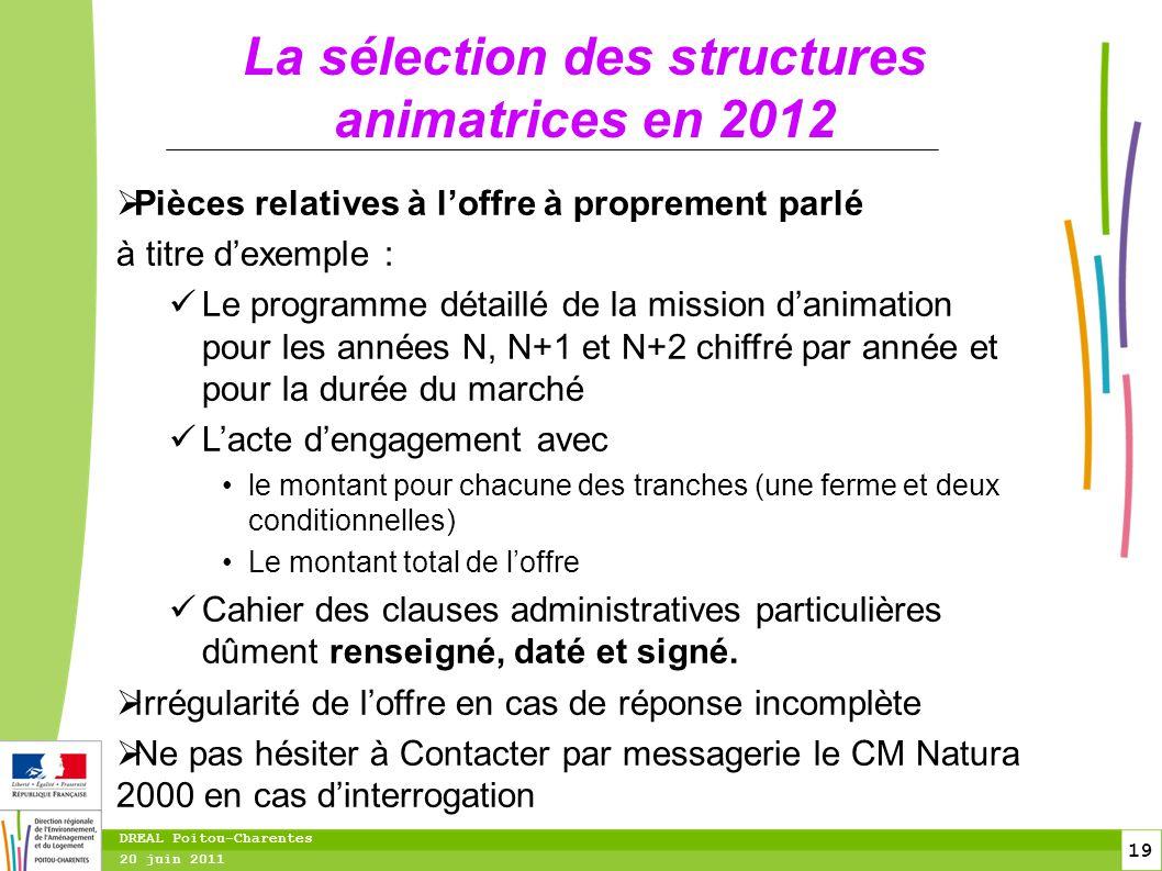 19 20 juin 2011 DREAL Poitou-Charentes La sélection des structures animatrices en 2012  Pièces relatives à l'offre à proprement parlé à titre d'exemp