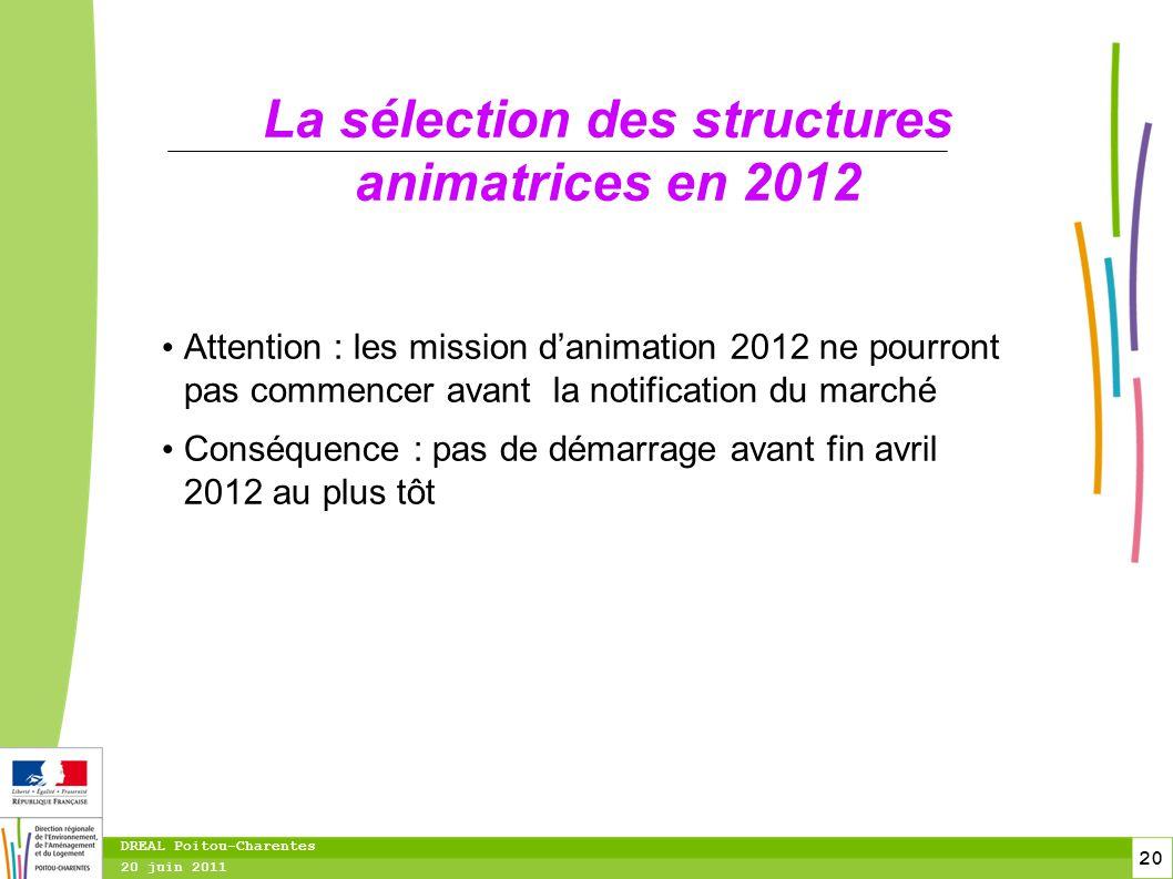 20 20 juin 2011 DREAL Poitou-Charentes La sélection des structures animatrices en 2012 Attention : les mission d'animation 2012 ne pourront pas commen