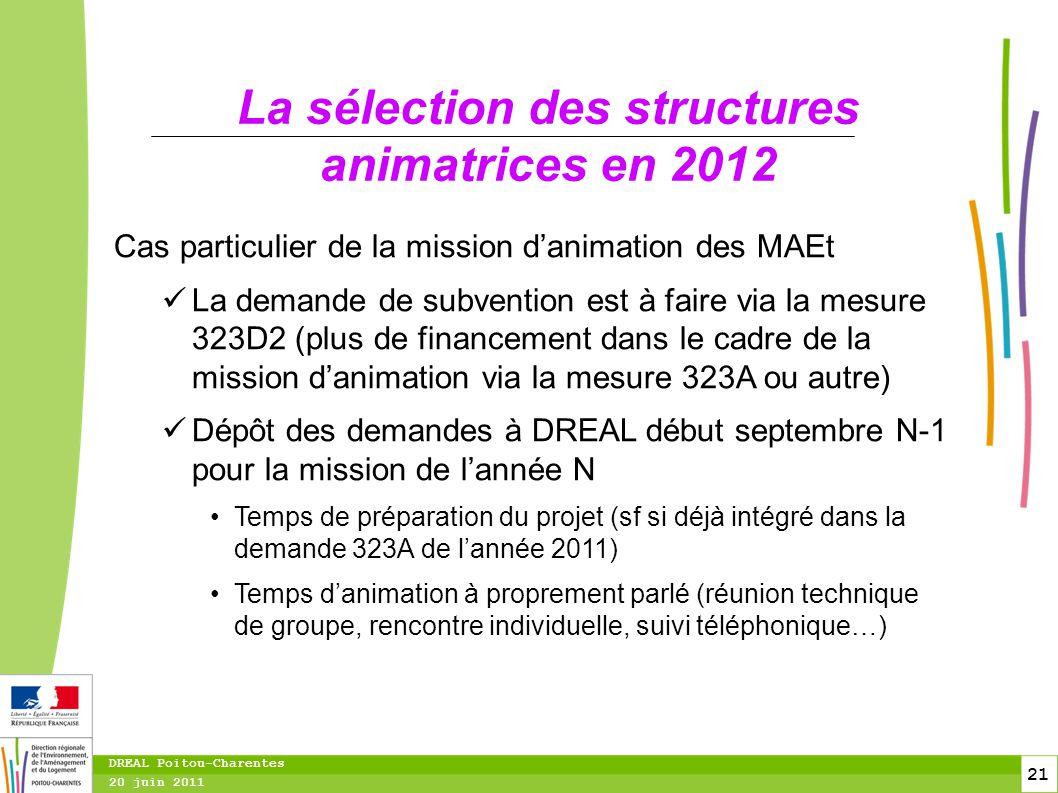 21 20 juin 2011 DREAL Poitou-Charentes La sélection des structures animatrices en 2012 Cas particulier de la mission d'animation des MAEt La demande d