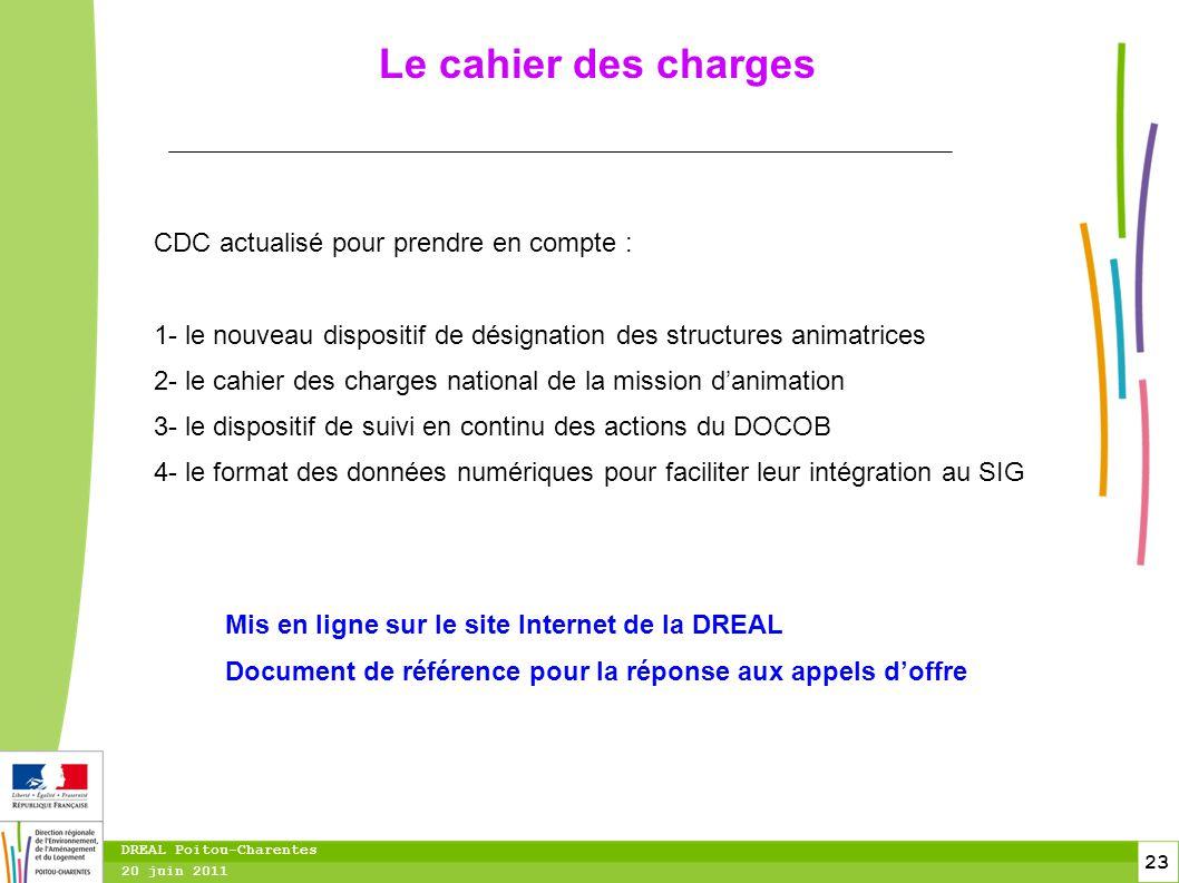 23 20 juin 2011 DREAL Poitou-Charentes Le cahier des charges CDC actualisé pour prendre en compte : 1- le nouveau dispositif de désignation des struct