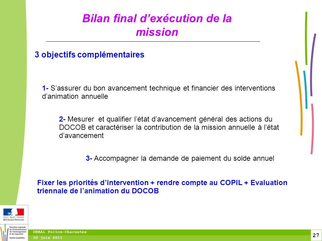 27 20 juin 2011 DREAL Poitou-Charentes Bilan final d'exécution de la mission 1- S'assurer du bon avancement technique et financier des interventions d