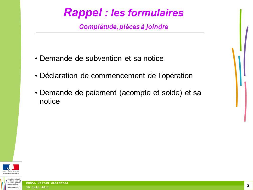 3 20 juin 2011 DREAL Poitou-Charentes Rappel : les formulaires Complétude, pièces à joindre Demande de subvention et sa notice Déclaration de commence