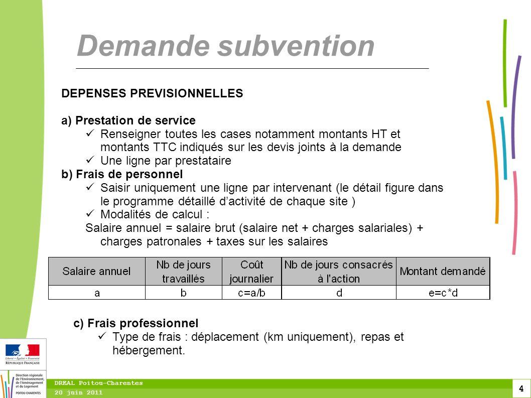 4 20 juin 2011 DREAL Poitou-Charentes Demande subvention DEPENSES PREVISIONNELLES a) Prestation de service Renseigner toutes les cases notamment monta