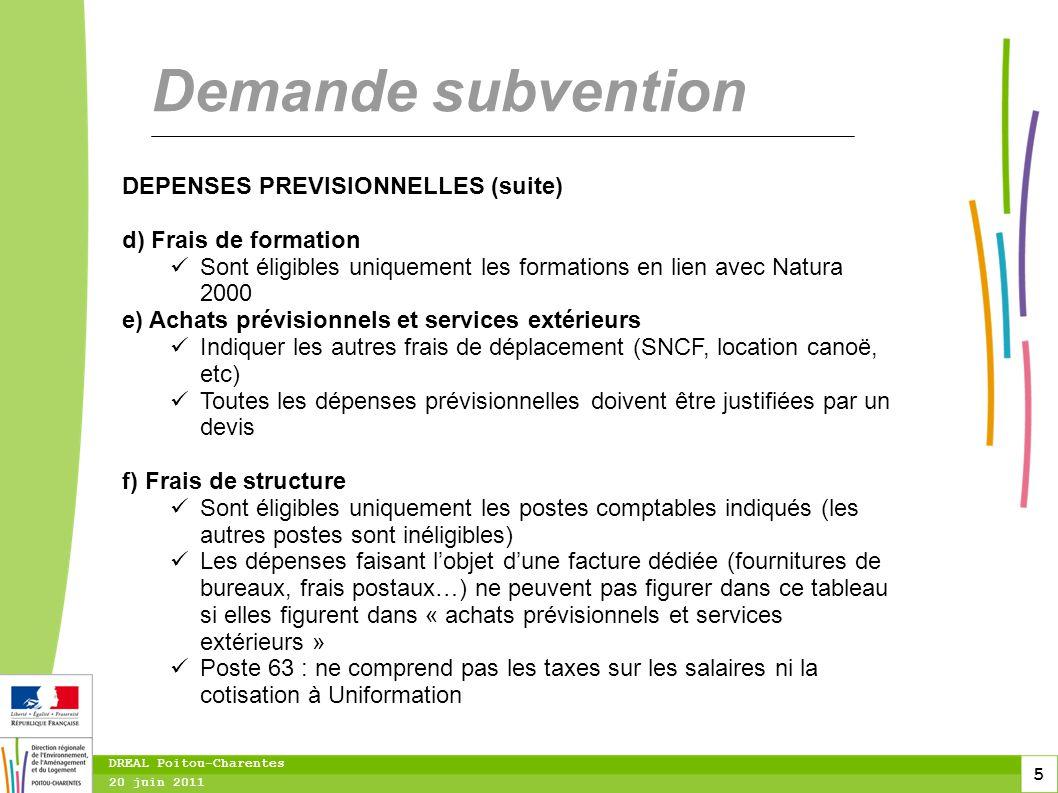 5 20 juin 2011 DREAL Poitou-Charentes Demande subvention DEPENSES PREVISIONNELLES (suite) d) Frais de formation Sont éligibles uniquement les formatio
