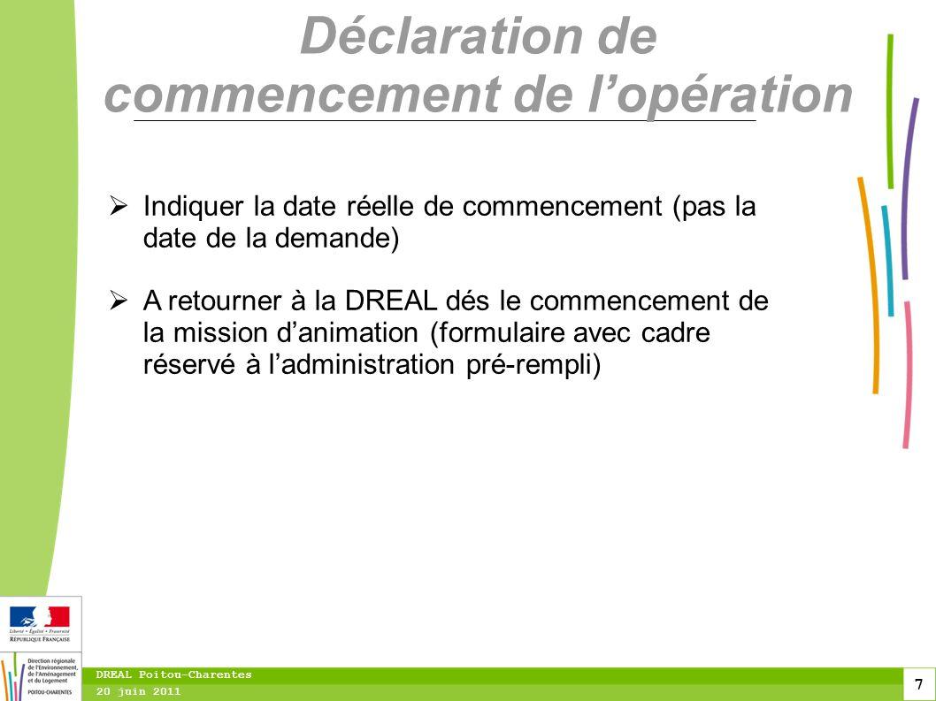 7 20 juin 2011 DREAL Poitou-Charentes Déclaration de commencement de l'opération  Indiquer la date réelle de commencement (pas la date de la demande)