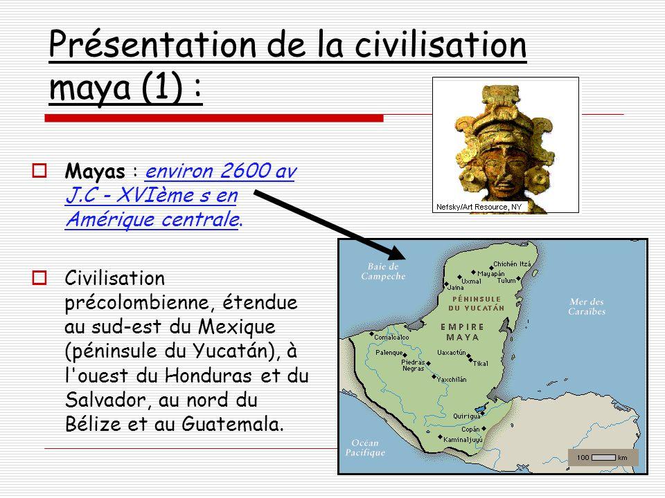 Présentation de la civilisation maya (1) :  Mayas : environ 2600 av J.C - XVIème s en Amérique centrale.