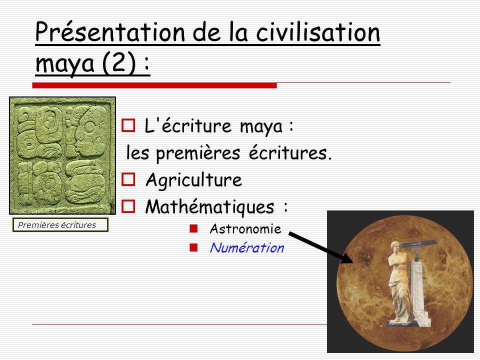 Présentation de la civilisation maya (2) :  L écriture maya : les premières écritures.