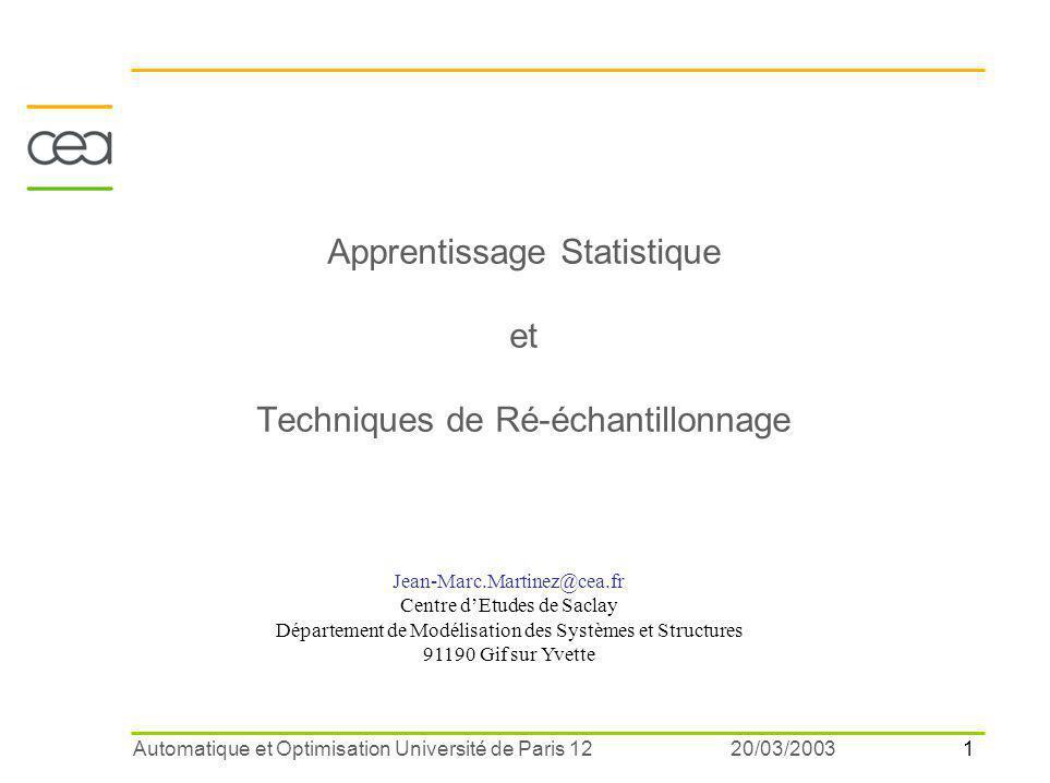 1 20/03/2003Automatique et Optimisation Université de Paris 12 Apprentissage Statistique et Techniques de Ré-échantillonnage Jean-Marc.Martinez@cea.fr