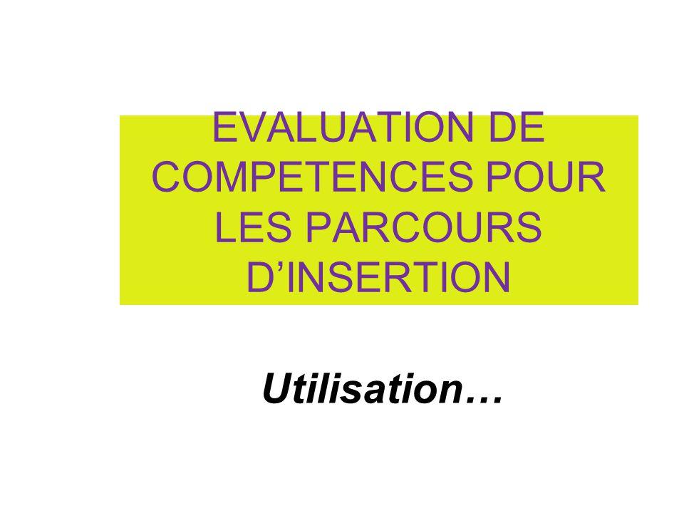 EVALUATION DE COMPETENCES POUR LES PARCOURS D'INSERTION 1 Utilisation…