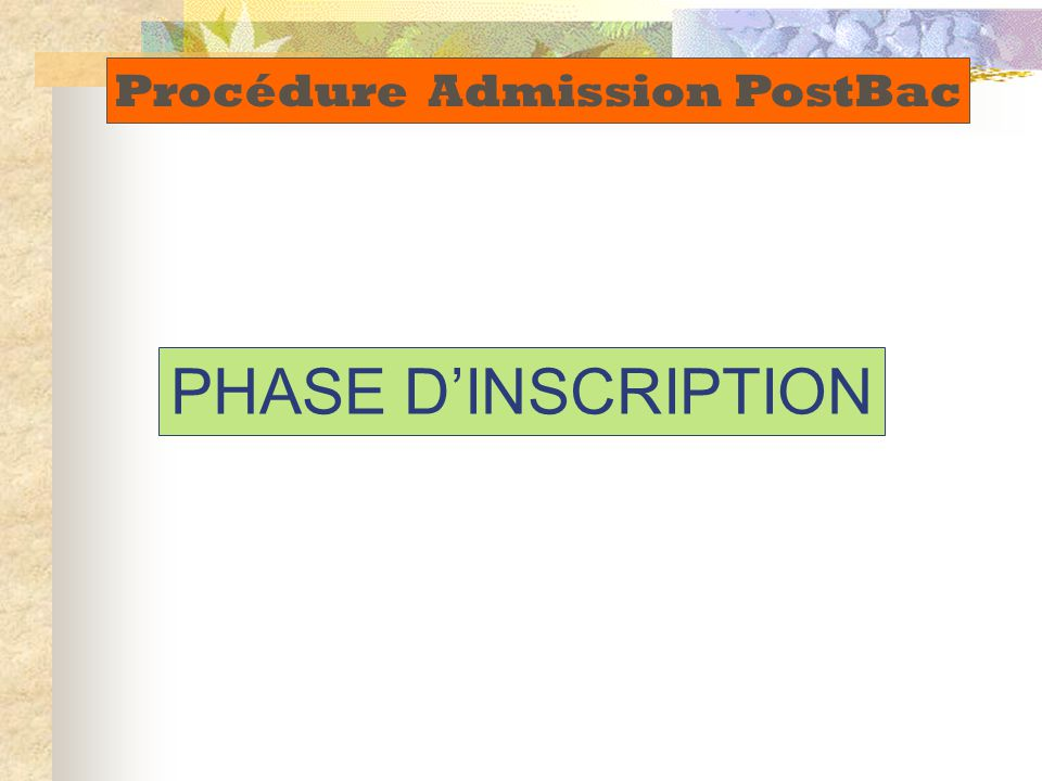 PHASE D'INSCRIPTION Procédure Admission PostBac