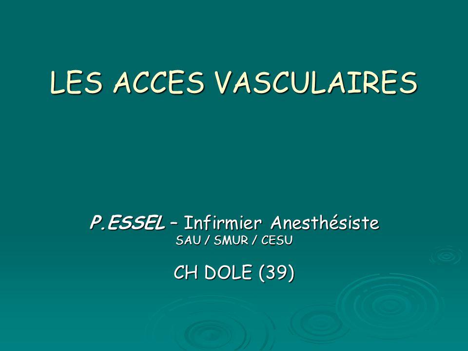 LES ACCES VASCULAIRES P.ESSEL – Infirmier Anesthésiste SAU / SMUR / CESU CH DOLE (39)