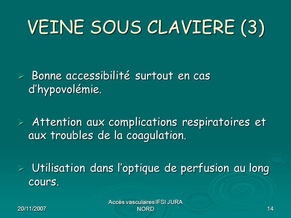20/11/2007 Accès vasculaires IFSI JURA NORD14 VEINE SOUS CLAVIERE (3)  Bonne accessibilité surtout en cas d'hypovolémie.  Attention aux complication