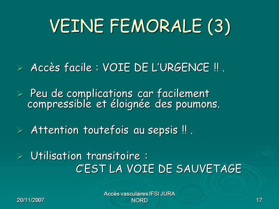 20/11/2007 Accès vasculaires IFSI JURA NORD17 VEINE FEMORALE (3)  Accès facile : VOIE DE L'URGENCE !!.  Peu de complications car facilement compress