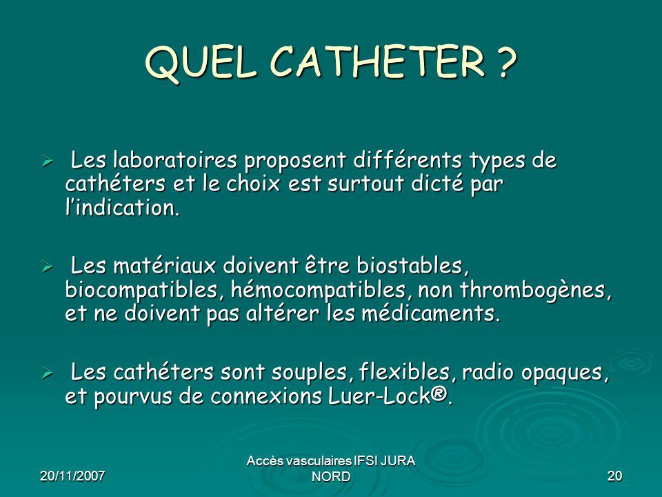 20/11/2007 Accès vasculaires IFSI JURA NORD20 QUEL CATHETER ?  Les laboratoires proposent différents types de cathéters et le choix est surtout dicté