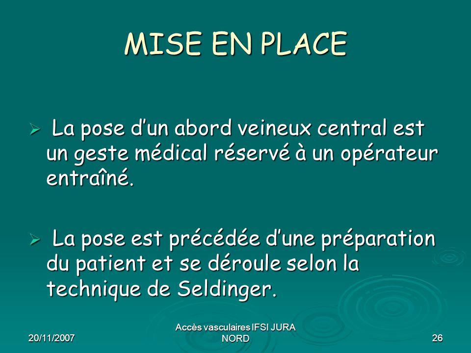 20/11/2007 Accès vasculaires IFSI JURA NORD26 MISE EN PLACE  La pose d'un abord veineux central est un geste médical réservé à un opérateur entraîné.
