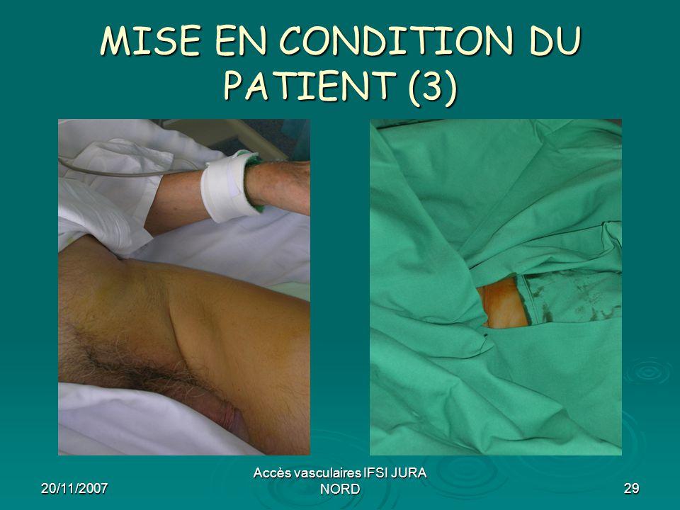 20/11/2007 Accès vasculaires IFSI JURA NORD29 MISE EN CONDITION DU PATIENT (3)