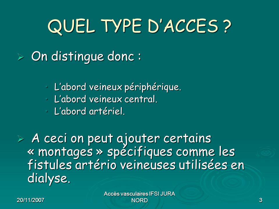 20/11/2007 Accès vasculaires IFSI JURA NORD3 QUEL TYPE D'ACCES ?  On distingue donc : L'abord veineux périphérique. L'abord veineux périphérique. L'a