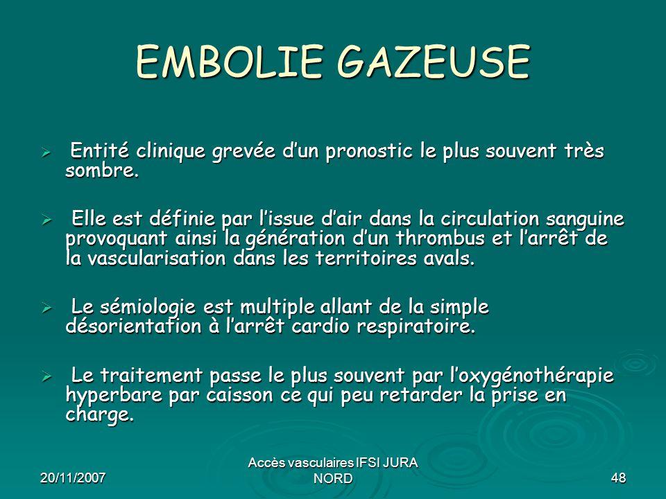 20/11/2007 Accès vasculaires IFSI JURA NORD48 EMBOLIE GAZEUSE  Entité clinique grevée d'un pronostic le plus souvent très sombre.  Elle est définie