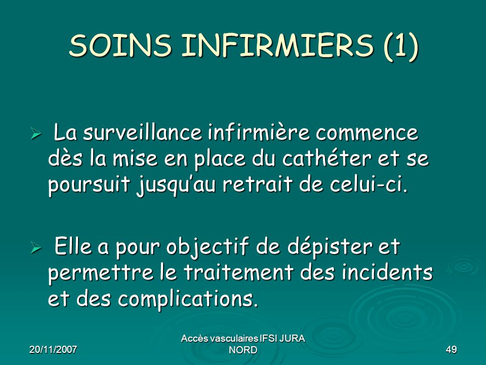20/11/2007 Accès vasculaires IFSI JURA NORD49 SOINS INFIRMIERS (1)  La surveillance infirmière commence dès la mise en place du cathéter et se poursu