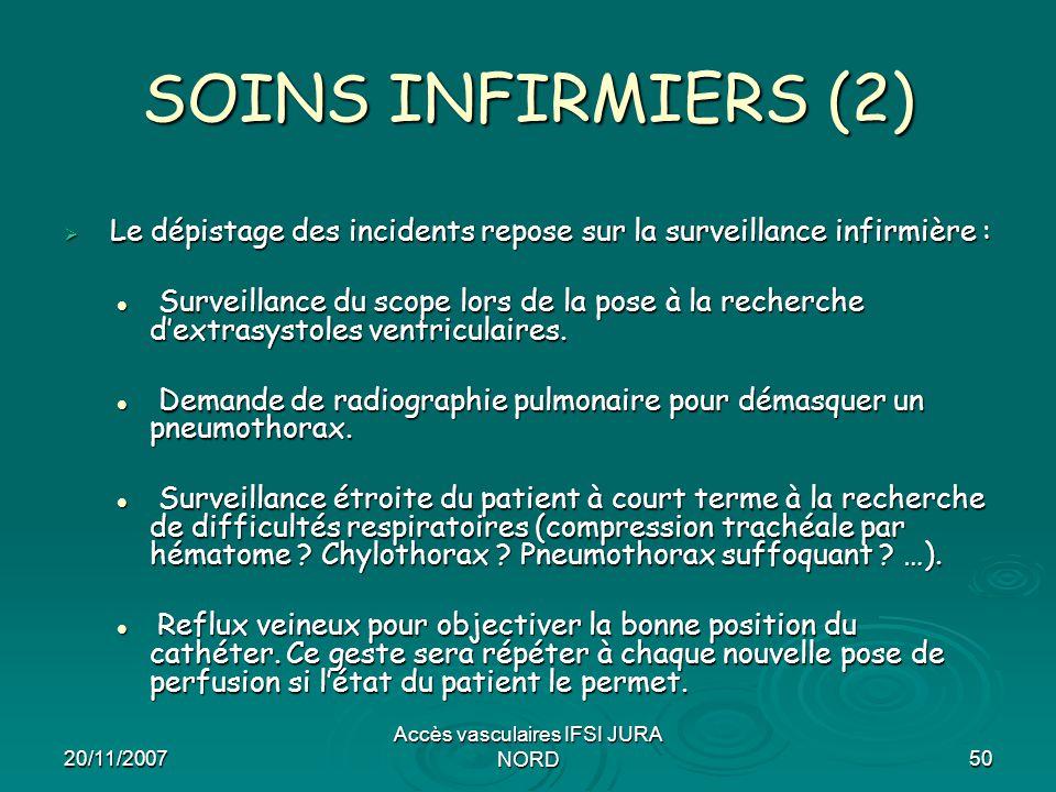 20/11/2007 Accès vasculaires IFSI JURA NORD50 SOINS INFIRMIERS (2)  Le dépistage des incidents repose sur la surveillance infirmière : Surveillance d