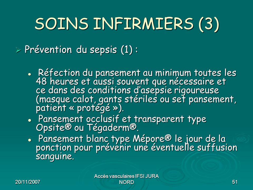 20/11/2007 Accès vasculaires IFSI JURA NORD51 SOINS INFIRMIERS (3)  Prévention du sepsis (1) : Réfection du pansement au minimum toutes les 48 heures
