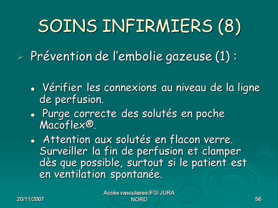 20/11/2007 Accès vasculaires IFSI JURA NORD56 SOINS INFIRMIERS (8)  Prévention de l'embolie gazeuse (1) : Vérifier les connexions au niveau de la lig