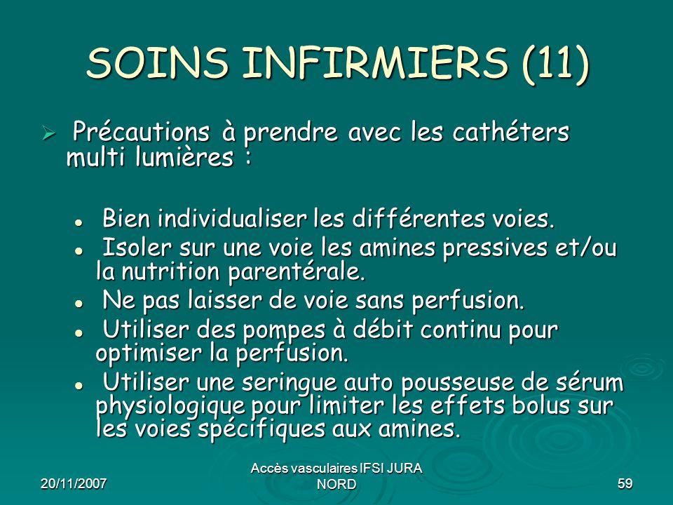 20/11/2007 Accès vasculaires IFSI JURA NORD59 SOINS INFIRMIERS (11)  Précautions à prendre avec les cathéters multi lumières : Bien individualiser le